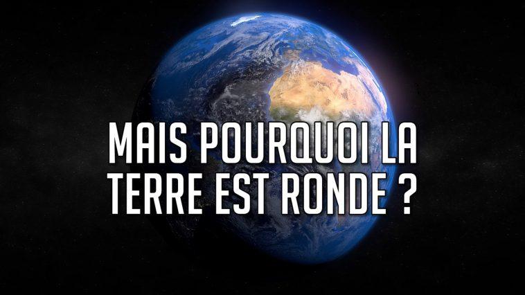 Mais pourquoi la terre est ronde ?